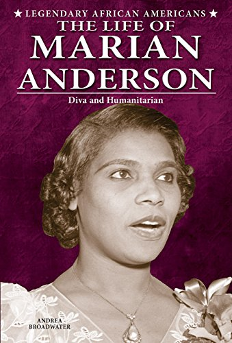 The Life of Marian Anderson: Diva and Humanitarian (Legendary African Americans): Andrea Broadwater