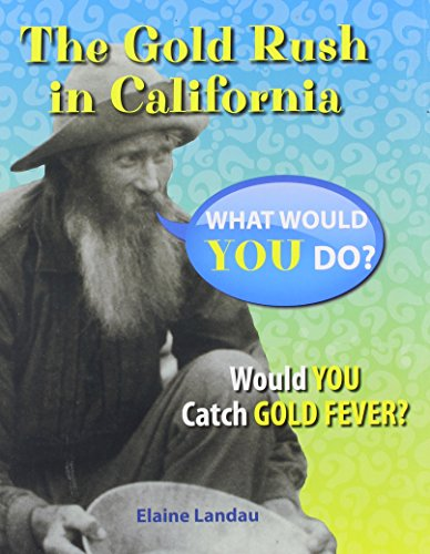 The Gold Rush in California: Would You Catch Gold Fever? (What Would You Do?): Landau, Elaine