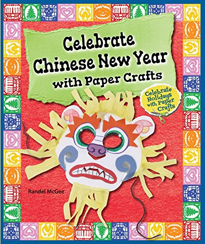 Celebrate Chinese New Year with Paper Crafts (Hardback): Randel McGee