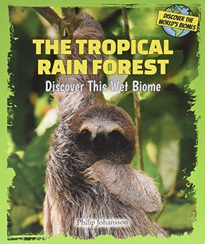 9780766064218: The Tropical Rain Forest: Discover This Wet Biome (Discover the World's Biomes)