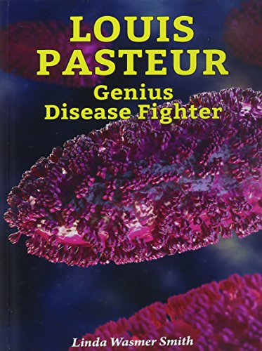 9780766065765: Louis Pasteur: Genius Disease Fighter (Genius Scientists and Their Genius Ideas)