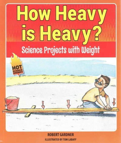 9780766066014: How Heavy Is Heavy?: Science Projects with Weight (Hot Science Experiments)