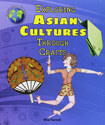 9780766067738: Exploring Asian Cultures Through Crafts (Multicultural Crafts)