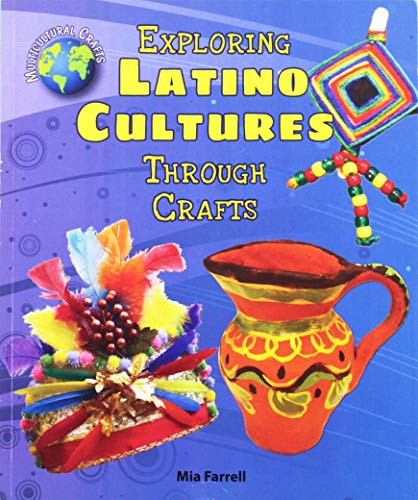 9780766067776: Exploring Latino Cultures Through Crafts (Multicultural Crafts)