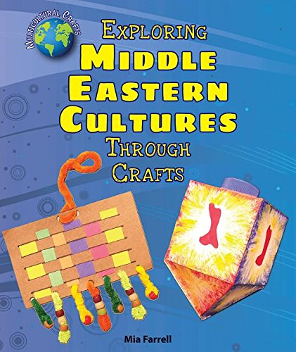 Exploring Middle Eastern Cultures Through Crafts (Multicultural Crafts): Farrell, Mia