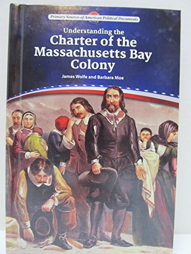 9780766068704: Understanding the Charter of the Massachusetts Bay Colony (Primary Sources of American Political Documents)