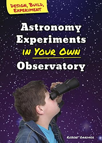 9780766069510: Astronomy Experiments in Your Own Observatory (Design, Build, Experiment)