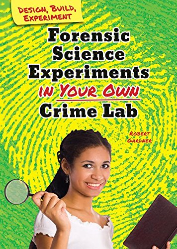 9780766069558: Forensic Science Experiments in Your Own Crime Lab (Design, Build, Experiment)