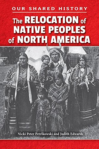 9780766070127: The Relocation of Native Peoples of North America (Our Shared History)
