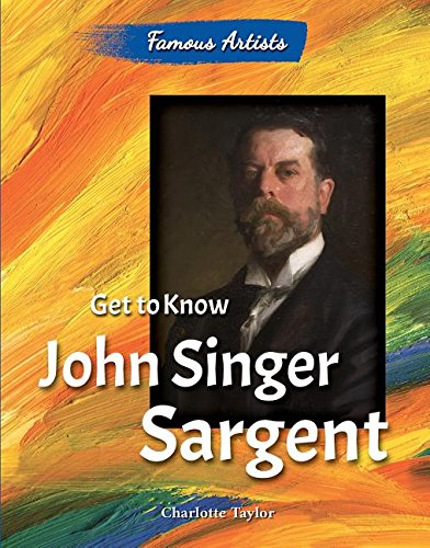9780766072305: Get to Know John Singer Sargent (Famous Artists)