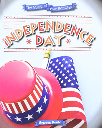 9780766074590: Independence Day (Story of Our Holidays)