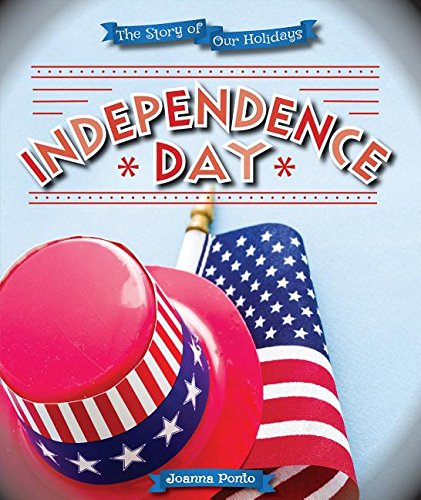 9780766074712: Independence Day (Story of Our Holidays)