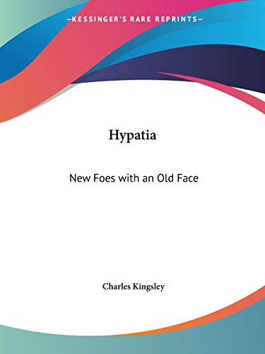 Hypatia: New Foes with an Old Face: Kingsley, Charles