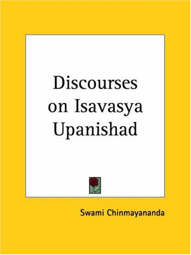 Discourses on Isavasya Upanishad (0766103781) by Swami Chinmayananda