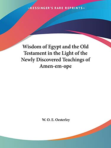9780766104457: Wisdom of Egypt and the Old Testament in the Light of the Newly Discovered Teachings of Amen-em-ope