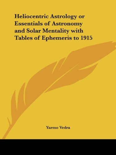 9780766104716: Heliocentric Astrology or Essentials of Astronomy and Solar Mentality with Tables of Ephemeris to 1915