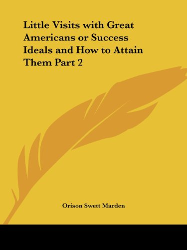 9780766127272: Little Visits with Great Americans or Success Ideals and How to Attain Them Part 2