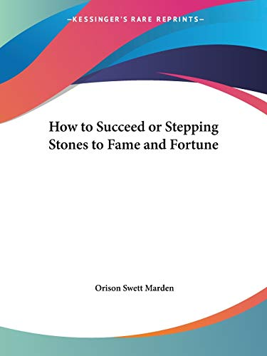 9780766127296: How to Succeed or Stepping Stones to Fame and Fortune
