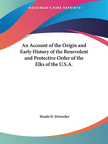 9780766130982: An Account of the Origin and Early History of the Benevolent and Protective Order of the Elks of the U.S.A.