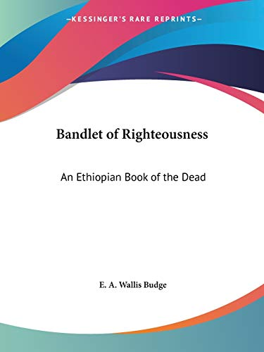 9780766131699: Bandlet of Righteousness: An Ethiopian Book of the Dead (1929)