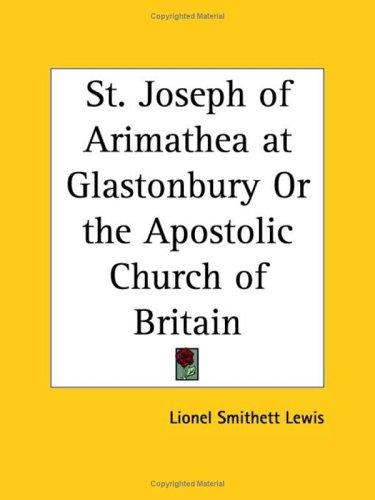 9780766140134: St. Joseph of Arimathea at Glastonbury Or the Apostolic Church of Britain