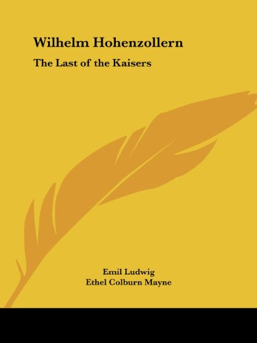 9780766143418: Wilhelm Hohenzollern: The Last of the Kaisers