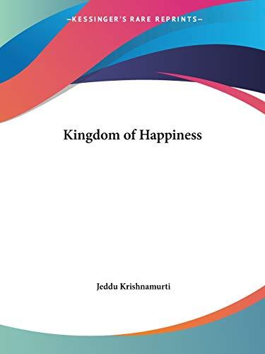 Kingdom of Happiness: Krishnamurti, Jeddu