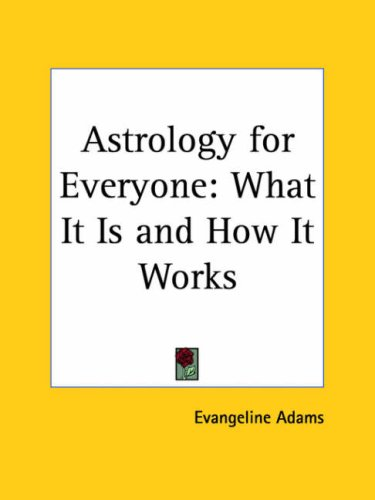 9780766153448: Astrology for Everyone: What It Is & How It Works 1931 (Kessinger Publishing's Rare Mystical Reprints)