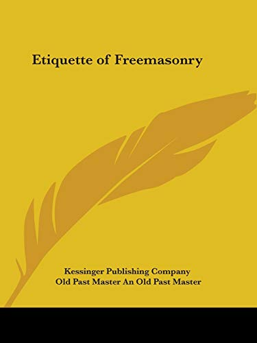 Etiquette of Freemasonry: Kessinger Publishing Company,