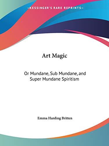 9780766154230: Art Magic: Or Mundane, Sub Mundane, and Super Mundane Spiritism