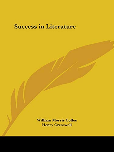 Success in Literature 1911: Colles, William Morris;Cresswell, Henry