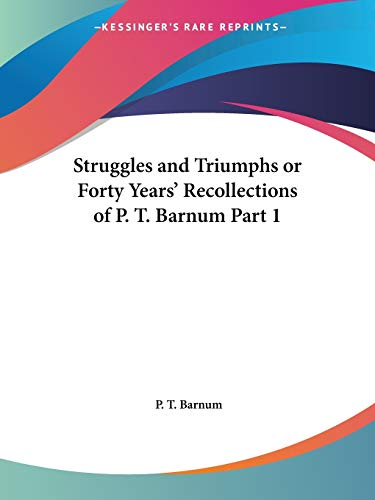 Struggles and Triumphs or Forty Years' Recollections of P. T. Barnum Part 1 (9780766155565) by P. T. Barnum