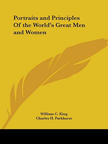 Portraits and Principles of the World's Great: Parkhurst, Charles H.