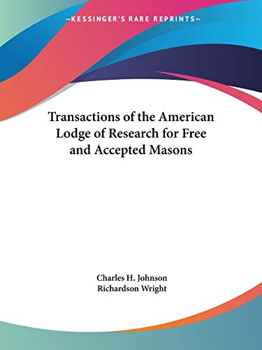 Transactions of the American Lodge of Research for Free and Accepted Masons (076615663X) by Charles H. Johnson; Richardson Wright