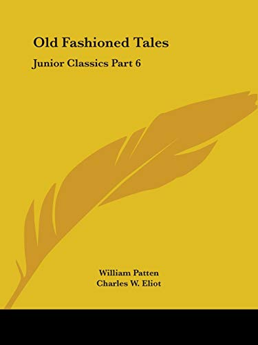 Old Fashioned Tales Junior Classics Par Vol: William Patten