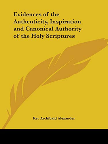 9780766159495: Evidences of the Authenticity, Inspiration and Canonical Authority of the Holy Scriptures