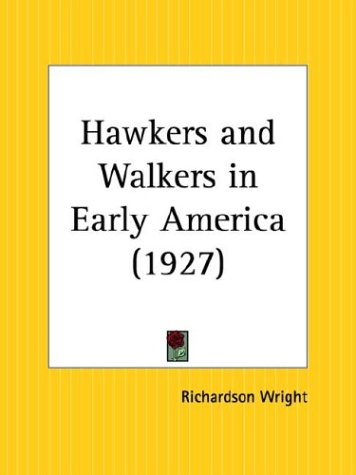 Hawkers and Walkers in Early America 1927 (9780766161719) by Richardson Wright