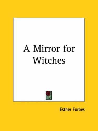 A Mirror for Witches 1928 (9780766161856) by Esther Forbes