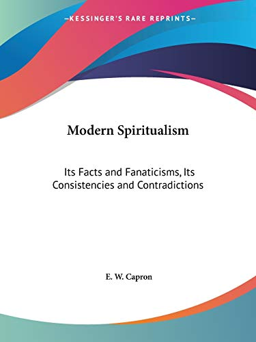 9780766162310: Modern Spiritualism: Its Facts and Fanaticisms, Its Consistencies and Contradictions