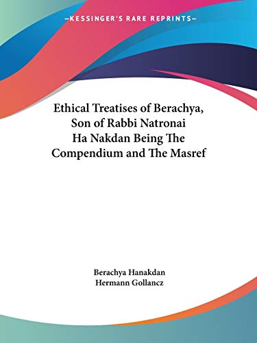 9780766163539: Ethical Treatises of Berachya, Son of Rabbi Natronai Ha Nakdan Being The Compendium and The Masref