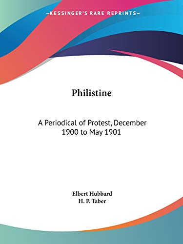 Philistine: A Periodical of Protest, December 1900 to May 1901 (0766164462) by Elbert Hubbard