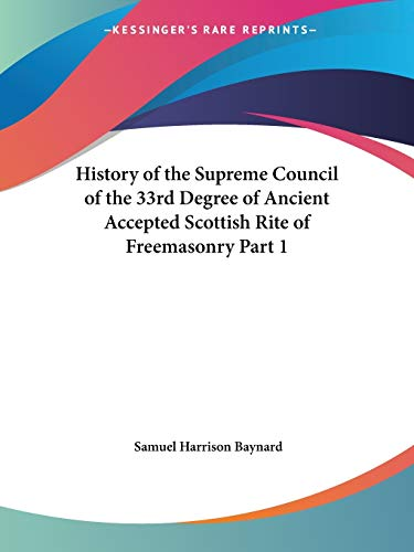 9780766165496: History of the Supreme Council of the 33rd Degree of Ancient Accepted Scottish Rite of Freemasonry Part 1