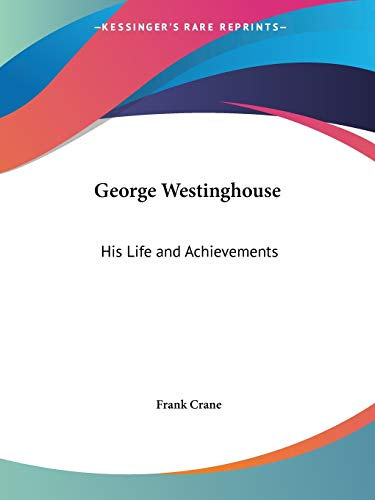 9780766167056: George Westinghouse: His Life and Achievements
