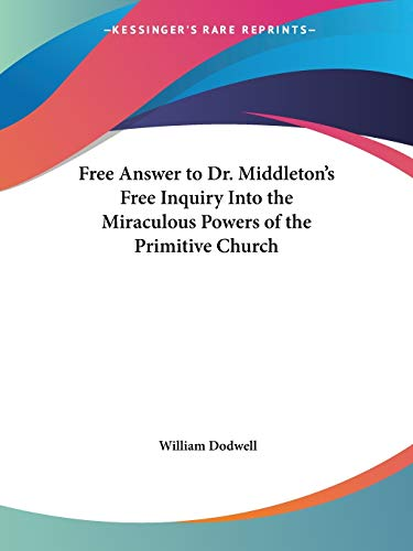 9780766169166: Free Answer to Dr. Middleton's Free Inquiry Into the Miraculous Powers of the Primitive Church