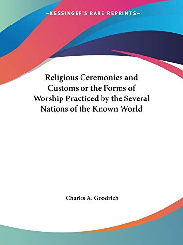 9780766172845: Religious Ceremonies and Customs or the Forms of Worship Practiced by the Several Nations of the Known World