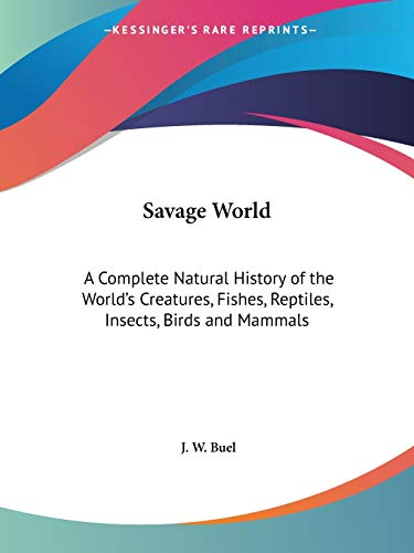 9780766176232: Savage World: A Complete Natural History of the World's Creatures, Fishes, Reptiles, Insects, Birds and Mammals