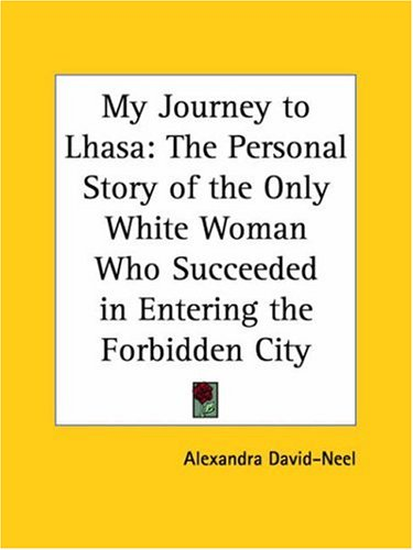 9780766177864: My Journey To Lhasa: The Personal Story Of The Only White Woman Who Succeeded In Entering The Forbidden City