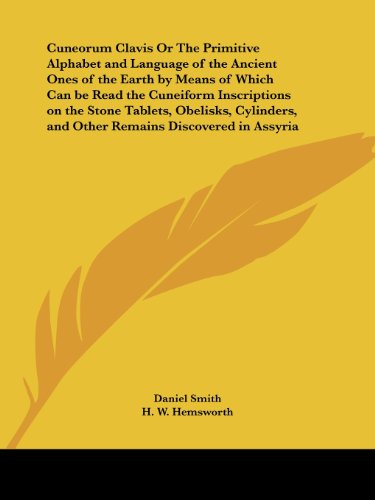 9780766179929: Cuneorum Clavis Or The Primitive Alphabet and Language of the Ancient Ones of the Earth by Means of Which Can be Read the Cuneiform Inscriptions on ... and Other Remains Discovered in Assyria