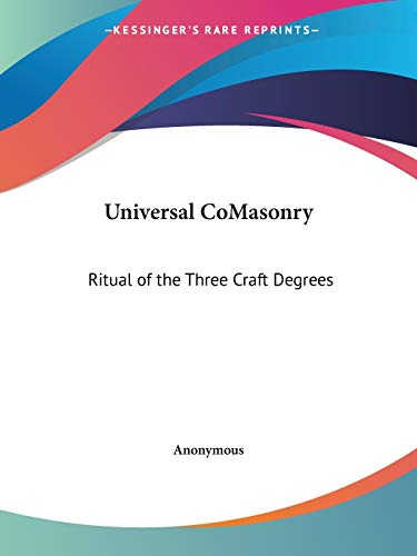 9780766180345: Universal CoMasonry: Ritual of the Three Craft Degrees