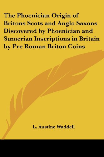 9780766182363: The Phoenician Origin of Britons Scots and Anglo Saxons Discovered by Phoenician and Sumerian Inscriptions in Britain by Pre Roman Briton Coins